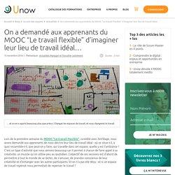 """On a demandé aux apprenants du MOOC """"Le travail flexible"""" d'imaginer leur lieu de travail idéal… - Unow"""