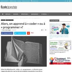 Alors, on apprend à « coder » ou à « programmer »? - École branchée