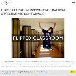 Flipped Classroom: innovazione didattica e apprendimento non formale - Associazione Una Italia