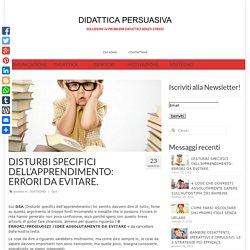 DISTURBI SPECIFICI DELL'APPRENDIMENTO: ERRORI DA EVITARE. - DIDATTICA PERSUASIVA