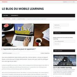 Apprendre en jouant ou jouer en apprenant ? - Le blog du Mobile Learning