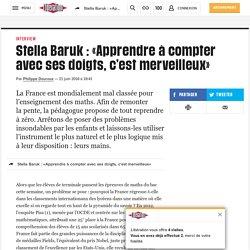 Stella Baruk : «Apprendre àcompter avecses doigts, c'estmerveilleux»