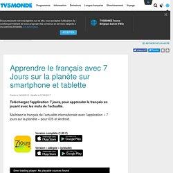 Apprendre le français avec 7 Jours sur la planète sur smartphone et tablette