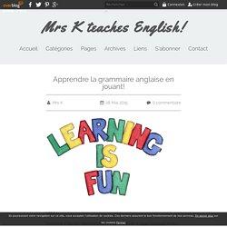 Apprendre la grammaire anglaise en jouant! - Mrs K teaches English!