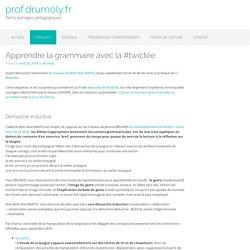 Apprendre la grammaire avec la #twictée – prof.drumoly.fr