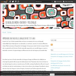 Apprendre une nouvelle langue entre 3 et 6 ans - Le blog de mon-enfant-trilingue