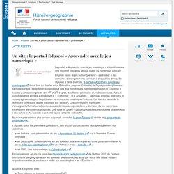 Un site : le portail Éduscol « Apprendre avec le jeu numérique »-Histoire-géographie-Éduscol
