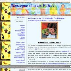 Écrire et Lire au CP : apprendre l'orthographe - Bienvenue chez les P'tits !