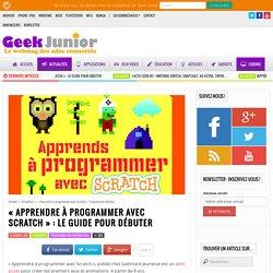 """""""Apprendre à programmer avec Scratch"""" : le guide pour débuter - Geek Junior -"""