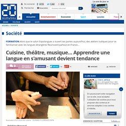 Cuisine, théâtre, musique… Apprendre une langue en s'amusant devient tendance