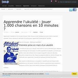 Apprendre l'ukulélé : Jouer 1.000 chansons en 10 minutes ?