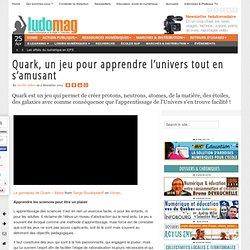 Quark, un jeu pour apprendre l'univers tout en s'amusant