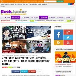 Apprendre avec YouTube #20 : 6 vidéos avec Doc Seven, Cyrus North, les Tutos de Huito... - Geek Junior -