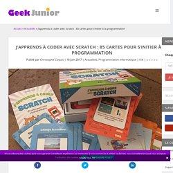 J'apprends à coder avec Scratch : 85 cartes pour s'initier à la programmation - Geek Junior -