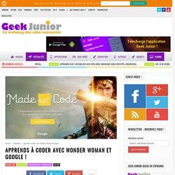 Apprends à coder avec Wonder Woman et Google ! - Geek Junior -