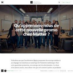 Qu'apprenons-nous de cette nouvelle promotion chez Matter ? — Medialab Session
