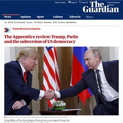 The Apprentice review: Trump, Putin and the subversion of US democracy