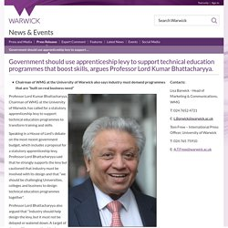 Government should use apprenticeship levy to support technical education programmes that boost skills, argues Professor Lord Kumar Bhattacharyya.