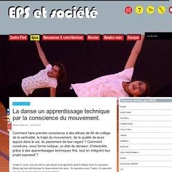 La danse un apprentissage technique par la conscience du mouvement. - EPS & Société