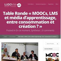 Table Ronde « MOOCs, LMS et média d'apprentissage, entre consommation et création ? »