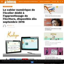 Le cahier numérique de l'écolier dédié à l'apprentissage de l'écriture, disponible dès septembre 2016 – Ludovia Magazine