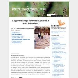 <i>L'apprentissage informel expliqué à mon inspecteur</i> at Éditions l'Instant Présent, le blog