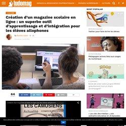 Création d'un magazine scolaire en ligne : un superbe outil d'apprentissage et d'intégration pour les élèves allophones – Ludovia Magazine