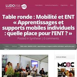 Table ronde : Mobilité et ENT « Apprentissages et supports mobiles individuels : quelle place pour l'ENT ? »