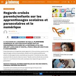 Regards croisés parents/enfants sur les apprentissages scolaires et parascolaires et le numérique – Ludovia Magazine