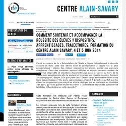 Comment soutenir et accompagner la réussite des élèves ? Dispositifs, apprentissages, trajectoires. Formation du Centre Alain Savary, 4 et 5 juin 2014
