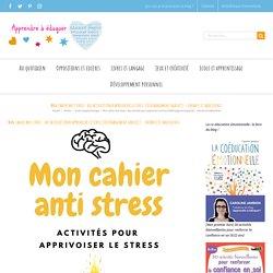 Mon cahier anti stress : des activités pour apprivoiser le stress (téléchargement gratuit) - enfants et adolescents