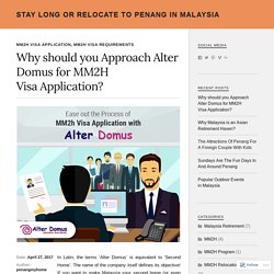 Why should you Approach Alter Domus for MM2H Visa Application?