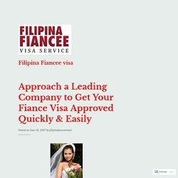 Approach a Leading Company to Get Your Fiance Visa Approved Quickly & Easily