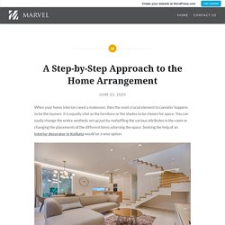 A Step-by-Step Approach to the Home Arrangement – Marvel Interiors