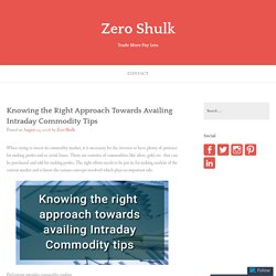 Knowing the Right Approach Towards Availing Intraday Commodity Tips