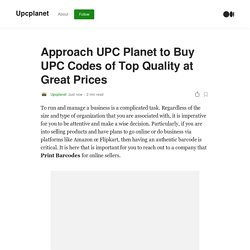Approach UPC Planet to Buy UPC Codes of Top Quality at Great Prices