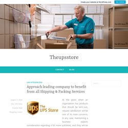 Approach leading company to benefit from all Shipping & Packing Services – Theupsstore