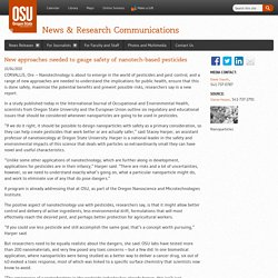 OREGON STATE UNIVERSITY 04/10/10 New approaches needed to gauge safety of nanotech-based pesticides