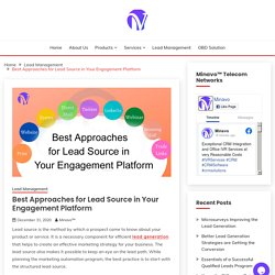 Best Approaches for Lead Source in Your Engagement Platform - Minavo™ Telecom Networks