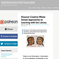Discover Creative Whole School Approaches to Learning with the Library - Inspiration for Teachers