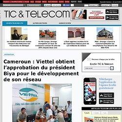 Cameroun: Viettel obtient l'approbation du président Biya pour le développement de son réseau