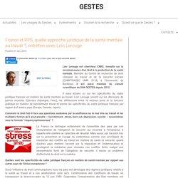 France et RPS, quelle approche juridique de la santé mentale au travail ?, entretien avec Loïc Lerouge