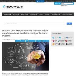 Le social CRM n'est pas tant une affaire de média que d'approche de la relation client par Bertrand Duperrin