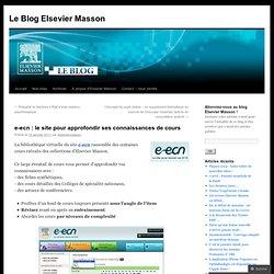 e-ecn : le site pour approfondir ses connaissances de cours « Le Blog Elsevier Masson