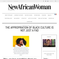 The Appropriation of Black Culture is not just a fad