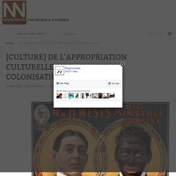 NegroNews - [CULTURE] DE L'APPROPRIATION CULTURELLE OU LA NOUVELLE COLONISATION