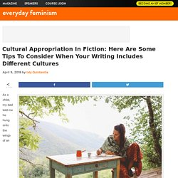 Cultural Appropriation In Fiction: Here Are Some Tips To Consider When Your Writing Includes Different Cultures