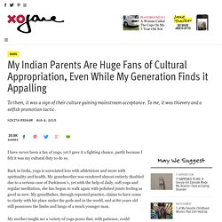 My Indian Parents Are Huge Fans of Cultural Appropriation, Even While My Generation Finds it Appalling - xoJane