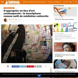 S'approprier un lieu d'art contemporain : le smartphone comme outil de médiation culturelle
