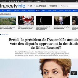 Brésil : le président de l'Assemblée annule le vote des députés approuvant la destitution de Dilma Rousseff